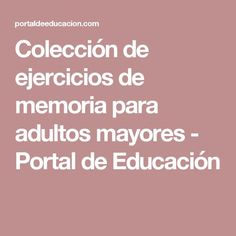 Colección de ejercicios de memoria para adultos mayores - Portal de Educación Brain Trainer, Brain Memory, Executive Functioning, Neuroscience, Special Education, Memories, Portal, Tips, Racing