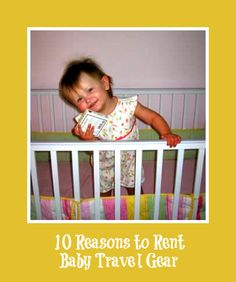 10 Reasons to Rent Baby Travel Gear -- you can rent in NYC and LA @Baby Chic NY Gear Rentals http://babychicny.com/category_21/Rentals.htm