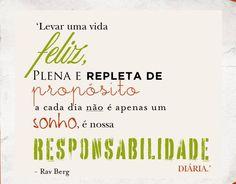 """""""Levar uma vida feliz, plena e repleta de propósito a cada dia não é apenas um sonho, é nossa RESPONSABILIDADE diaria"""" #RavBerg #Kabbalah"""