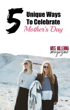 5 Out-Of-The-Box Ways To Celebrate Mother's Day