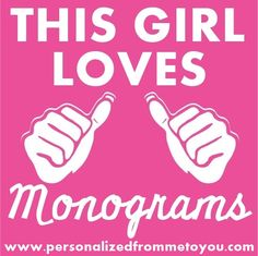 This girl loves Monograms!!!