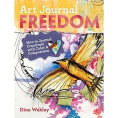 Art Journal Freedom: How to Journal Creatively With Color & Composition - Stampington