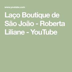 Laço Boutique de São João - Roberta Liliane - YouTube