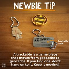 #13 A trackable is a game piece that moves from geocache to geocache. If you find one, don't hang on to it. Keep it moving!