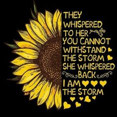 Good Morning Quotes Discover Sunflower You Cant Withstand The Storm She Whispered IM The Storm Lad Sunflower You Cant Withstand The Storm She Whispered IM The Storm Ladies Tshirt Men And Women T Shirt Sunflower Quotes, Sunflower Pictures, Sunflower Art, Sunflower Tattoos, Sunflower Nursery, Sunflower Wallpaper, Chalkboard Art, Mellow Yellow, Cute Quotes