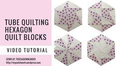 Video tutorial: tube quilting hexagon quilt blocks - YouTube