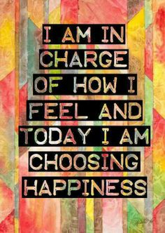 We can choose to feel a little bit better no matter what is happening in our life, or the world