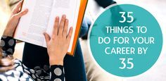 Career To-Do Checklist by Age 35 - The Muse: Prepare for professional success.