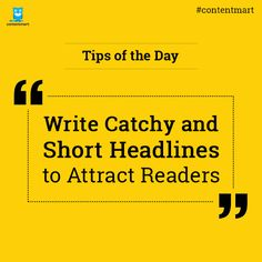 "#‎ContentWriting‬ ‪#‎Tips‬ of the Day-  ""Write Catchy and Short Headlines to Attract Readers""  ‪#‎contentmart‬"
