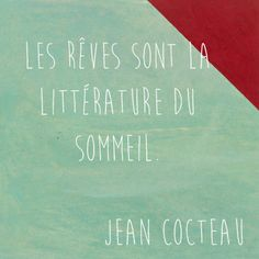 Dreams are the literature of sleep. Jean Cocteau LaCitationDuJour : Les rêves sont la littérature du sommeil. Jean Cocteau
