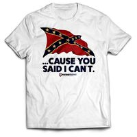 Cause You Said I Can't Confederate Flag T-Shirt