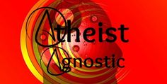What is the difference between atheist and agnostic?.
