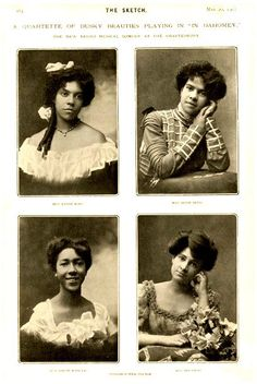 """A Quartette of DUSKY BEAUTIES""  London,1903. ""Rhoda King, Jessie Ellis, Birdie Williams,  Gigas performed in ""In Dahomey,"" the first all black musical comedy, which came to the Shaftesbury Theatre from New York with a cast of over 100. It was a huge success, and its Cakewalk, and Buck and Wing dances became crazes in the UK."