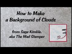 How to Make a Background of Clouds Card Making Tips, Card Making Tutorials, Card Making Techniques, Making Ideas, Paint Techniques, Video Tutorials, How To Make Clouds, Colouring Techniques, Copics