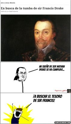 ¡A por Sir Francis Drake!        Gracias a http://www.cuantocabron.com/   Si quieres leer la noticia completa visita: http://www.estoy-aburrido.com/a-por-sir-francis-drake/