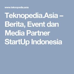 Teknopedia.Asia – Berita, Event dan Media Partner StartUp Indonesia