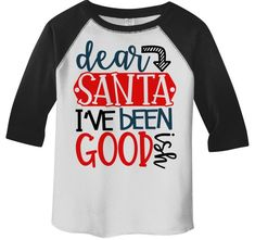 45c3c95e Kids Funny Dear Santa T Shirt I've Been Good Ish Goodish Christmas Shirts  Toddler Tee Toddler Boy's Girl's 3/4 Sleeve Raglan