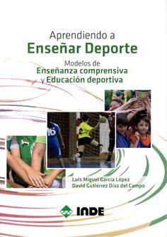 Aprendiendo a enseñar deporte : modelos de enseñanza comprensiva y educación deportiva / Luis Miguel García López, David Gutiérrez Díaz del Campo
