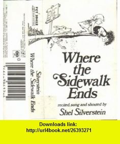 Where the Sidewalk Ends Recited, Sung, and Shouted by Shel Silverstein Shel Silverstein ,   ,  , ASIN: B000VITZZ2 , tutorials , pdf , ebook , torrent , downloads , rapidshare , filesonic , hotfile , megaupload , fileserve