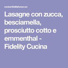 Lasagne con zucca, besciamella, prosciutto cotto e emmenthal - Fidelity Cucina