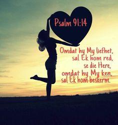 Psalm Omdat hy My liefhet, sê God, daarom sal Ek hom red; Ek sal hom beskerm, omdat hy my Naam ken. Psalm 91, God Is Good, Trust God, Christian Quotes, Beautiful Words, Bible Quotes, Verses, Afrikaans, Cake