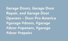 Garage Doors, Garage Door Repair, And Garage Door Openers U2013 Door Pro America  #