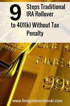 http://findgoldirarollover.com/traditional-ira-rollover-to-401k/ Want to rollover IRA to 401k? Here 9 Steps to Traditional IRA Rollover to 401(k) Without Tax Penalties.. You cal also learn how to rollover 401k to an IRA.