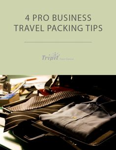 4 pro business travel packing tips Business Trip Packing, Packing List For Travel, Packing Tips, Business Travel, Mens Travel Bag, Travel Bags, Travel Nursing, Travel Planner, Work Travel