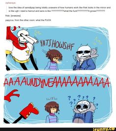 """undertale<<< even better! Frisk loses a tooth and everyone freaks out and he's just like """"guys chill the other one will take its place"""" and everyone freaks out again"""