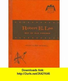Robert E. Lee Boy of Old Virginia (Childhood of Famous Americans) Helen Albee Monsell ,   ,  , ASIN: B000JE02UU , tutorials , pdf , ebook , torrent , downloads , rapidshare , filesonic , hotfile , megaupload , fileserve