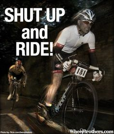 Shut up and ride!! #quote #cycling #inspiration #motivation   www.wheelbrothers.com
