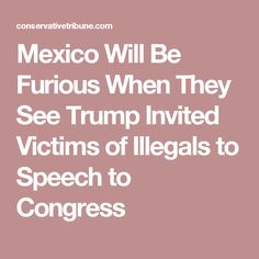Mexico Will Be Furious When They See Trump Invited Victims of Illegals to Speech to Congress