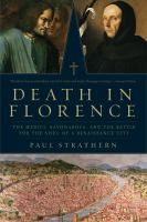 Death in Florence : the Medici, Savonarola, and the battle for the soul of a Renaissance city