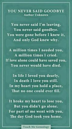 You never said goodbye poem for someone who past away died Great Quotes, Quotes To Live By, Me Quotes, Inspirational Quotes, Missing Quotes, Losing A Loved One Quotes, Super Quotes, Missing Grandma Quotes, Lost Quotes