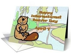 Birthday on International Beaver Day April 7 card (775383)