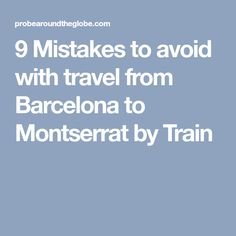 9 Mistakes to avoid with travel from Barcelona to Montserrat by Train