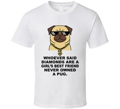 Pug Whoever Said Diamonds Are A Girls Best Friend Never Owned A Pug Cute Pug Quotes T Shirt Pug Quotes, Cute Pugs, Shirt Price, Diamond Are A Girls Best Friend, Shirt Style, Best Friends, Sayings, Face, Mens Tops