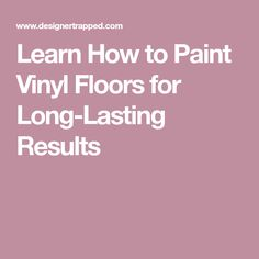 Learn How to Paint Vinyl Floors for Long-Lasting Results