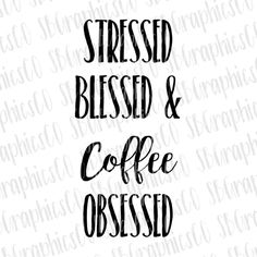 stressed, blessed, & coffee obsessed, SVG, DXF, PNG, Cut file, cricut, silhouette, cameo, coffee svg, coffee obsessed svg, coffee addict svg by SBGraphicsCo on Etsy