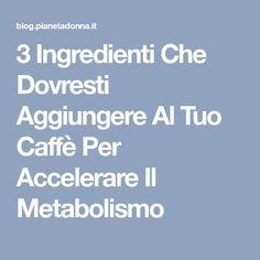 3 Ingredienti Che Dovresti Aggiungere Al Tuo Caffè Per Accelerare Il Metabolismo