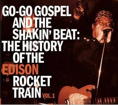 Go-Go Gospel and the Shakin' Beat (The History of the Edison Rocket Train Vol. 1)
