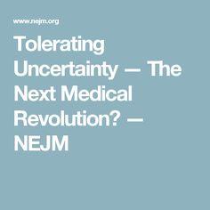 Tolerating Uncertainty — The Next Medical Revolution? — NEJM