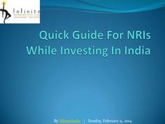 Quick guide for nri is while investing in india by Infinite  Myriaads via slideshare