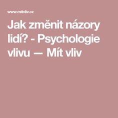 Jak změnit názory lidí? - Psychologie vlivu — Mít vliv Videos, Psychology, Video Clip