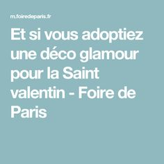 Et si vous adoptiez une déco glamour pour la Saint valentin - Foire de Paris