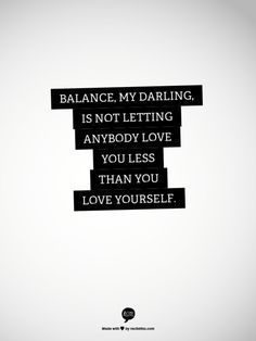 """Quote from """"Eat Pray Love"""" If you know me you know that I truly believe: Balance is the key to a happy life!"""
