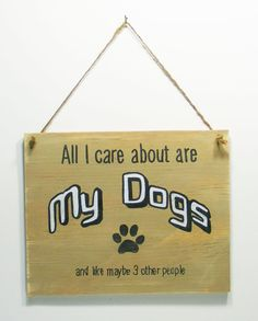 All I Care About Are My Dogs Wood Sign Hand Lettered Primitive And Like Maybe 3 #SignsByKelin #HandCrafted
