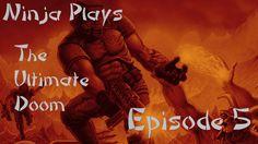 Ninja Plays - The Ultimate Doom (Episode 5)
