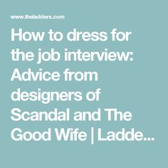 How to dress for the job interview: Advice from designers of Scandal and The Good Wife | Ladders