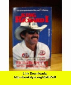 King Richard I The Autobiography of Americas Greatest Auto Racer (9780770106492) Richard Petty , ISBN-10: 0770106498  , ISBN-13: 978-0770106492 ,  , tutorials , pdf , ebook , torrent , downloads , rapidshare , filesonic , hotfile , megaupload , fileserve